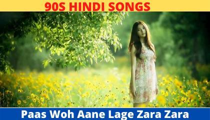 Paas Wo Aane Lage Zara | 90S Hindi songs