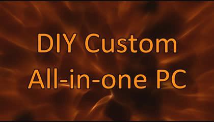 DIY Custom All in one PC  _