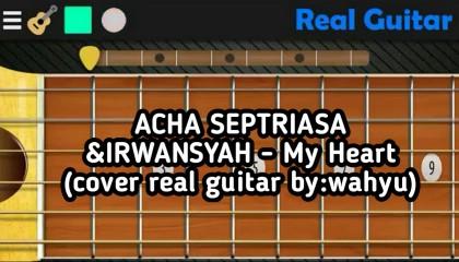 ACHA SEPTRIASA &IRWANSYAH - My Heart (cover Real Guitar By:wahyu Husain)