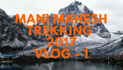 Manimahesh Trekking - Chamba - Vlog - 1