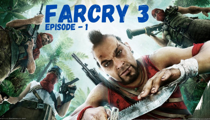 FARCRY-3_EPISODE 1