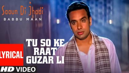 Tu So Ke Raat Guzar Li (Full Lyrical Song) Babbu Maan  Saun Di Jhadi
