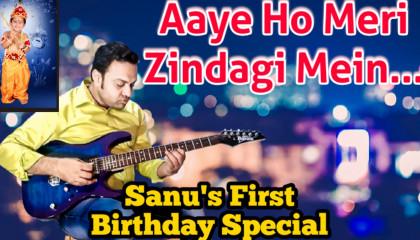 Aaye Ho Meri Zindagi Mein | Raja Hindustani |  Sanu's First Birthday Special Guitar Instrumental