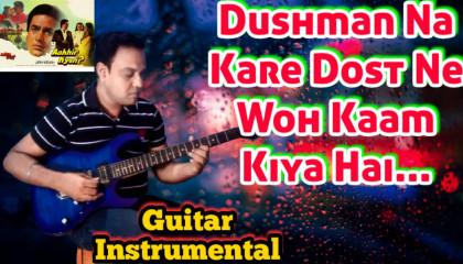 Dushman Na Kare Dost Ne Woh | Aakhir Kyon | Guitar Instrumental