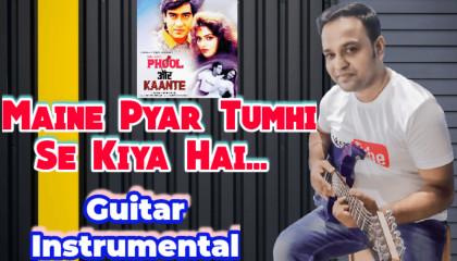 Maine Pyar Tumhi Se Kiya Hai | Phool Aur Kaante | Guitar Instrumental