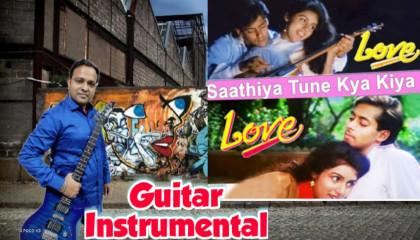 Sathiya Ye Tune Kya Kiya   LOVE   Guitar Instrumental