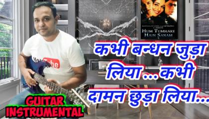 Kabhie bandhan Juda Liya  | Hum Tumhare Hein Sanam | Guitar Instrumental