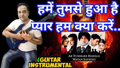 Humein Tumse Hua Hai Pyar   Ab Tumhare Hawale Watan    Guitar Instrumental
