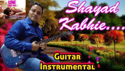 Shayad Kabhie  || Love Aaj Kal || Guitar Instrumental || Arijit Singh