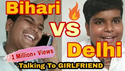 Bihari Vs Delhi - Talking To Girlfriend