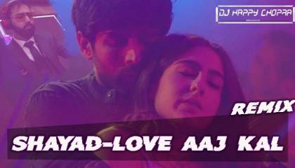 SHAYAD-LOVE AAJ KAL-DJ HAPPY CHOPRA REMIX