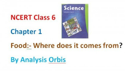 Class 6NCERT Chapter 1 Science Food:Where does it comes from? Part1 intro & lecture by AnalysisOrbis