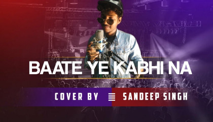Baate Ye Kabhi Na | Cover By | Official Sandeep Singh