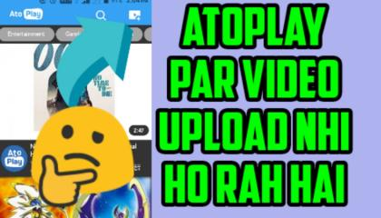 atoplay par video upload nhi ho rhi_atoplay video uploading problem