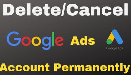 How to Delete/Remove Google Ads Account Permanently  How to Cancel Google Ads Account in 2021