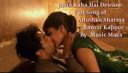 Jata Kaha Hai Dewane Full Song of Anushka Sharma, Ranvier Kappor By- Music Maza.