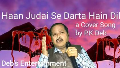 "Haan Judai Se Darta Hain Dil a cover song by P.K.Deb/Deb""s Entertainment"