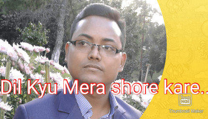 Dil Kyu Mera shore kare