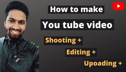 How to make YouTube video in 2021 complete guide by suresh singh