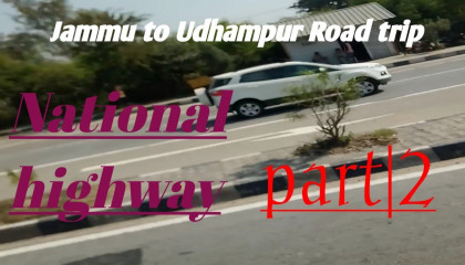 Jammu to Udhampur Road trip and trable part||2