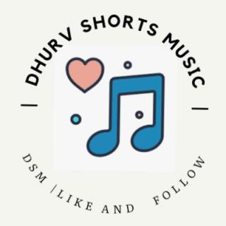 Dhurv Shorts Music / DSM 🎵
