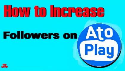 How to Increase Followers in your Channel/AtoPlay/