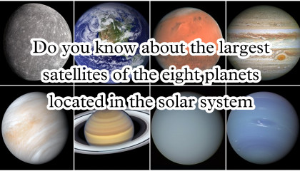Information about the largest satellites  in Solar System