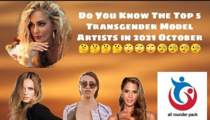 World Top 5 Model Transzender Artists in 2021 October