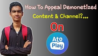 How To Appeal Demonetized Content &Channel On AtoPlay?...
