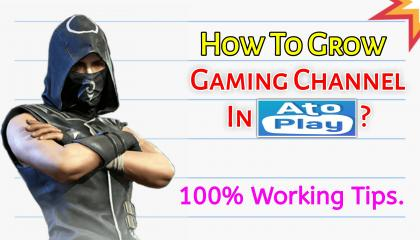 How To Grow Gaming Channel In AtoPlay? Must Watch.