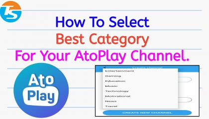 How To Select Best Category For Your AtoPlay Channel😊