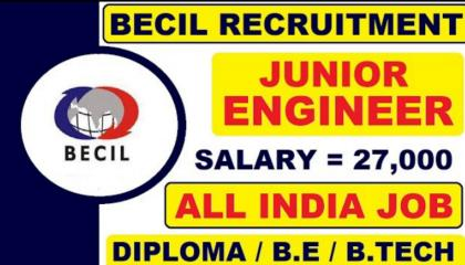 BECIL RECRUITMENT JUNIOR CIVIL ENGINEERING JOB LATEST SALARY 27000/- PER MONTH DIPLOMA BE BTECH