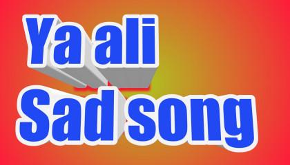 Ya ali Sad song