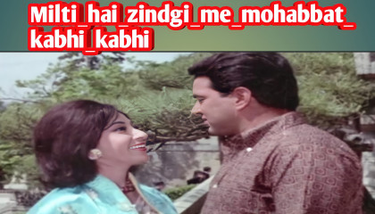 Milti_hai_zindgi_me_mohabbat_kabhi_kabhi