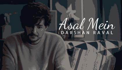 Asal mein video song of Darshan raval.