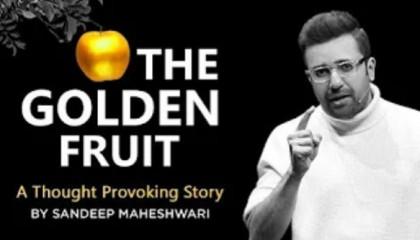 THE GOLDEN FRUIT - A Thought Proviking Story By Sandeep Maheshwari