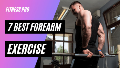 7 Best Forearms Exercises