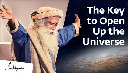 The Key to Open Up the Universe – Sadhguru