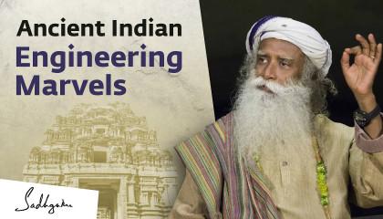 Ancient Indian Engineering Marvels – Sadhguru
