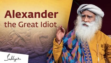 The One Intelligent Thing That Alexander Did - Sadhguru