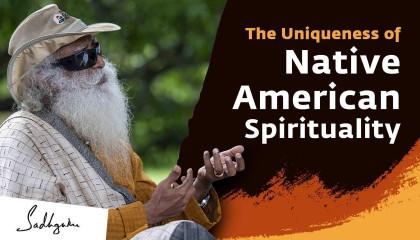 Sadhguru Explains the Uniqueness of Native American Spirituality