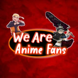 We Are Anime Fans