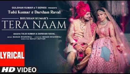 Tera Naam Lyrical,Tulsi Kumar,Darshan Raval,Manan Bhardwaj,Navjit B,Bhushan K