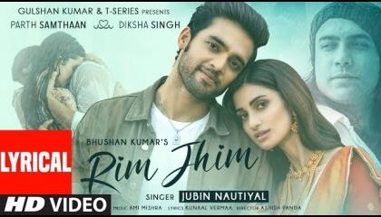 Rim Jhim(Lyrical)Jubin Nautial, Ami Mishra, Parth S,Diksha S,Kunaal V,Aashish