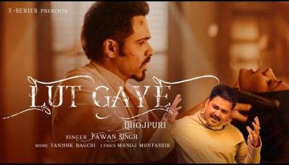 Lut Gaye(Bhojpuri)Emraan Hashmi,Yukti,Pawan Singh,Tanishk B,Manoj M,Chotu Yadav