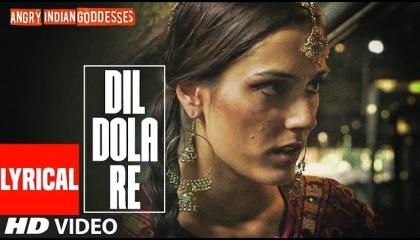 Dil Dola Re(Lyrical)Angry Indian Goddesses Pratichee Mohapatra,Ashish Prabhu