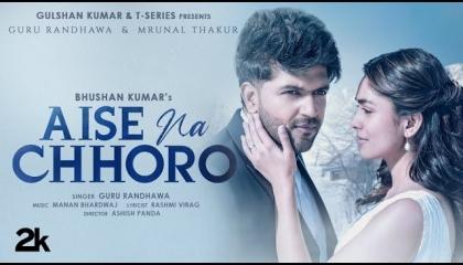 Aise Na Chhoro SONG,Guru Randhawa,Mrunal T,Manan B,Rashmi V,Ashish P,Bhushan K