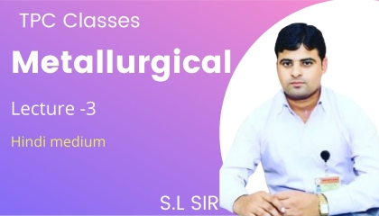 Metallurgical(धातुकर्म)lecture-1TPCClassesSLsir