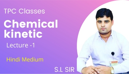 Chemical kinetic lecture -1  TPC classes