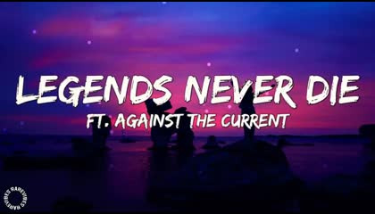 legends never die lyrics against the current latest bgm